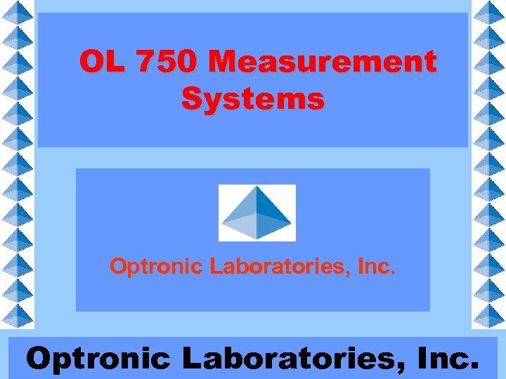 OL 750 Measurement Systems Optronic Laboratories, Inc.