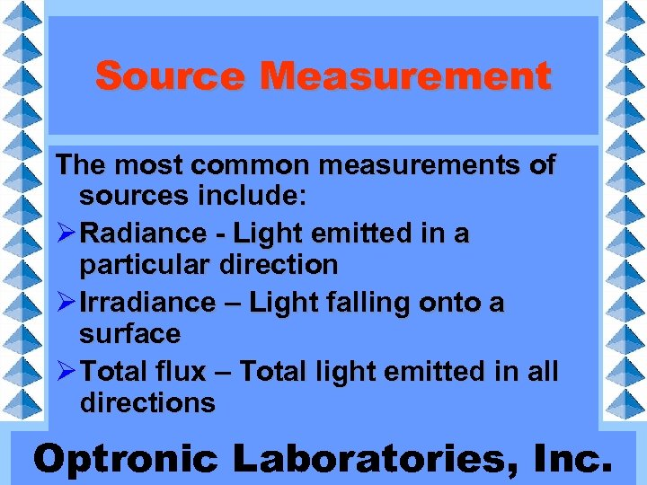 Source Measurement The most common measurements of sources include: Ø Radiance - Light emitted