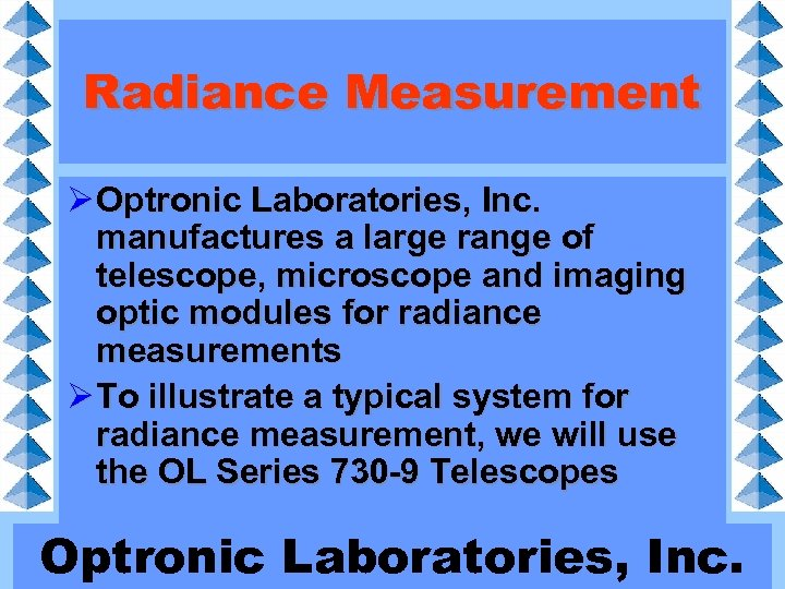 Radiance Measurement Ø Optronic Laboratories, Inc. manufactures a large range of telescope, microscope and