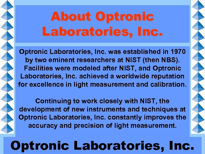 About Optronic Laboratories, Inc. was established in 1970 by two eminent researchers at NIST