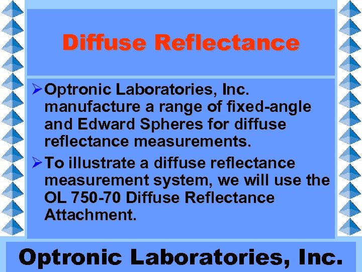 Diffuse Reflectance Ø Optronic Laboratories, Inc. manufacture a range of fixed-angle and Edward Spheres