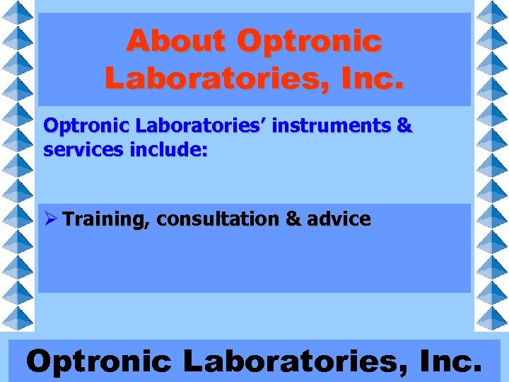 About Optronic Laboratories, Inc. Optronic Laboratories' instruments & services include: Ø Broad-band radiometers advice