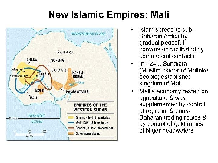New Islamic Empires: Mali • Islam spread to sub. Saharan Africa by gradual peaceful