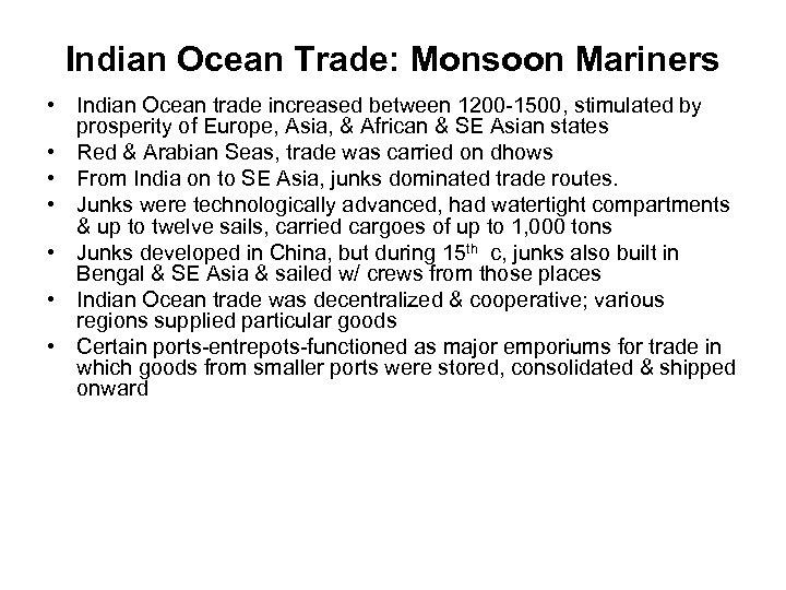 Indian Ocean Trade: Monsoon Mariners • Indian Ocean trade increased between 1200 -1500, stimulated
