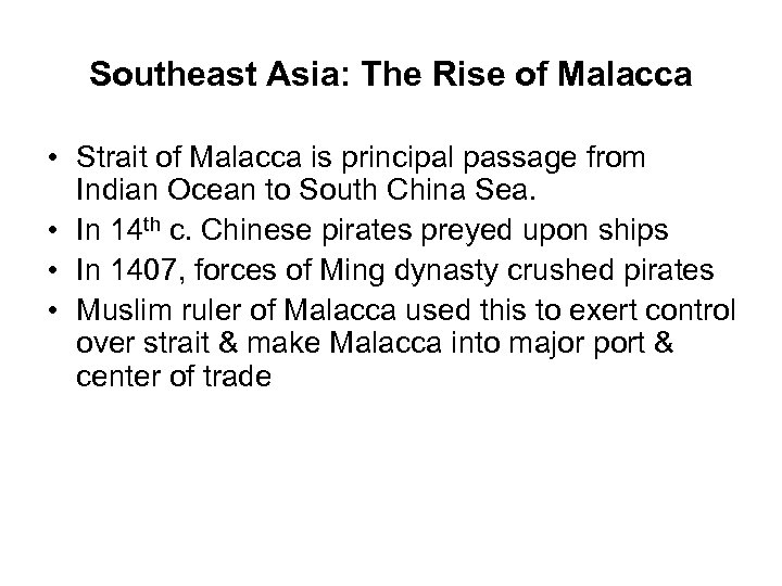Southeast Asia: The Rise of Malacca • Strait of Malacca is principal passage from