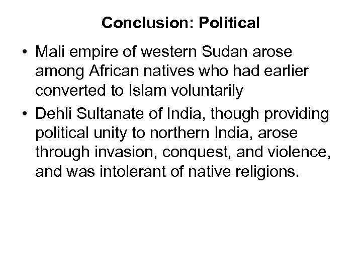 Conclusion: Political • Mali empire of western Sudan arose among African natives who had