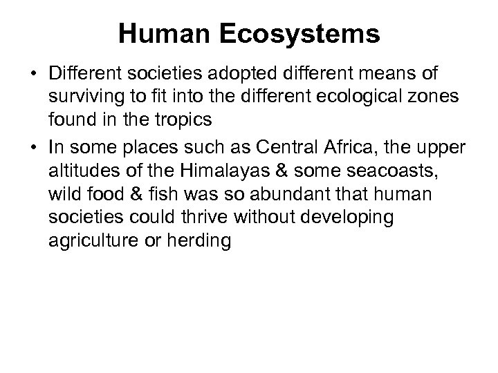 Human Ecosystems • Different societies adopted different means of surviving to fit into the