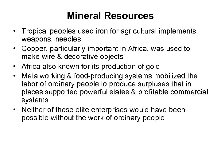 Mineral Resources • Tropical peoples used iron for agricultural implements, weapons, needles • Copper,