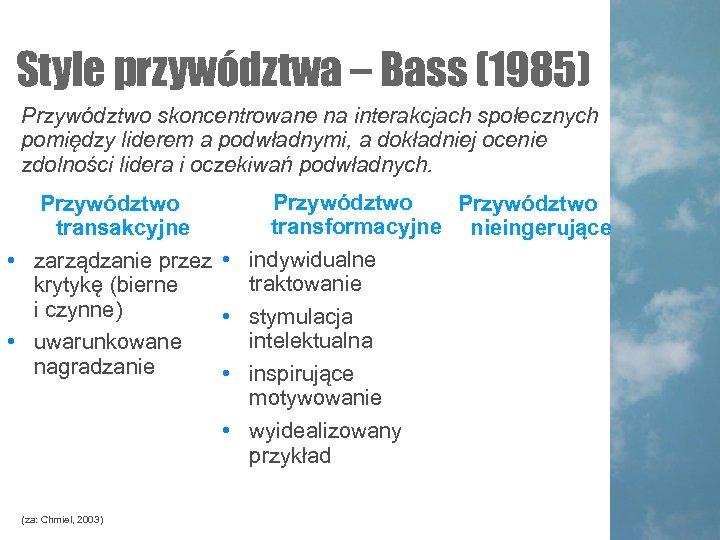 Style przywództwa – Bass (1985) Przywództwo skoncentrowane na interakcjach społecznych pomiędzy liderem a podwładnymi,