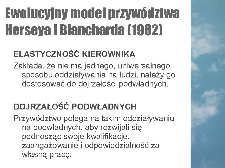 Ewolucyjny model przywództwa Herseya i Blancharda (1982) ELASTYCZNOŚĆ KIEROWNIKA Zakłada, że nie ma jednego,