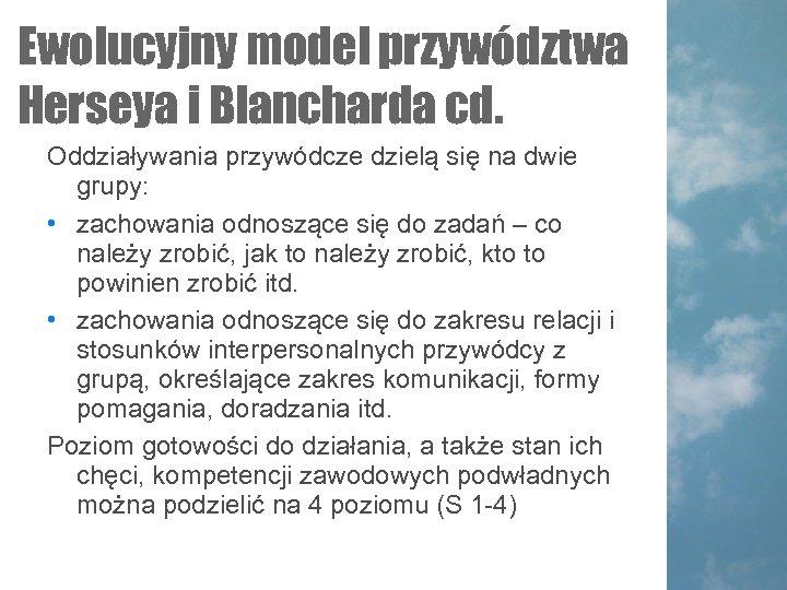 Ewolucyjny model przywództwa Herseya i Blancharda cd. Oddziaływania przywódcze dzielą się na dwie grupy: