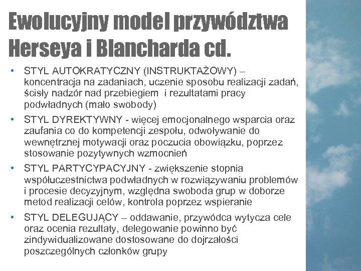 Ewolucyjny model przywództwa Herseya i Blancharda cd. • STYL AUTOKRATYCZNY (INSTRUKTAŻOWY) – koncentracja na