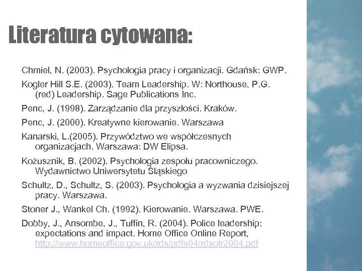 Literatura cytowana: Chmiel, N. (2003). Psychologia pracy i organizacji. Gdańsk: GWP. Kogler Hill S.