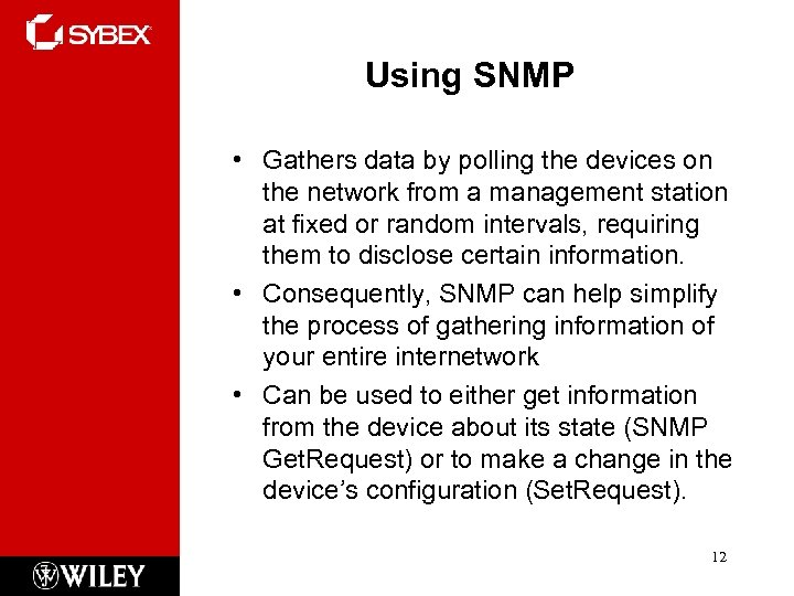 Using SNMP • Gathers data by polling the devices on the network from a