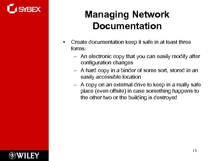 Managing Network Documentation • Create documentation keep it safe in at least three forms: