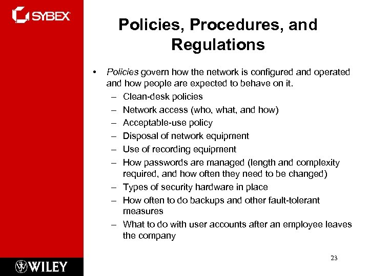 Policies, Procedures, and Regulations • Policies govern how the network is configured and operated
