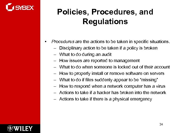 Policies, Procedures, and Regulations • Procedures are the actions to be taken in specific