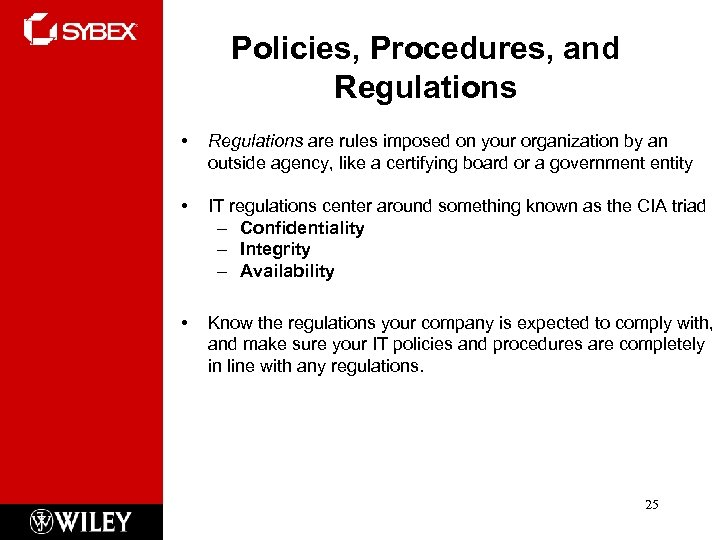 Policies, Procedures, and Regulations • Regulations are rules imposed on your organization by an