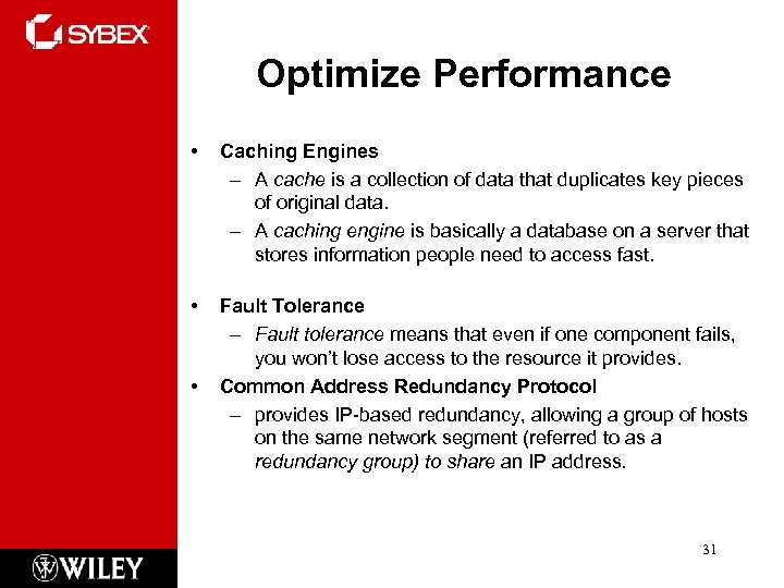 Optimize Performance • Caching Engines – A cache is a collection of data that
