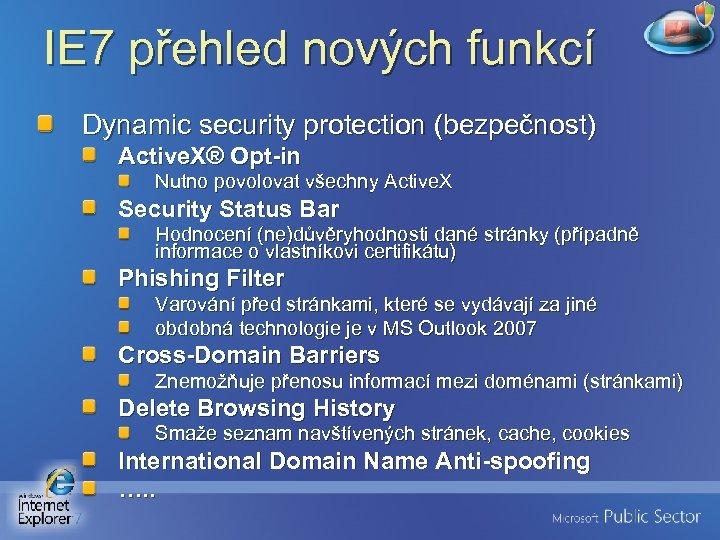 IE 7 přehled nových funkcí Dynamic security protection (bezpečnost) Active. X® Opt-in Nutno povolovat