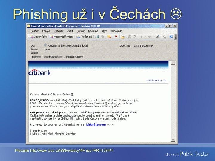 Phishing už i v Čechách Převzato http: //www. zive. cz/h/Bleskovky/AR. asp? ARI=128471