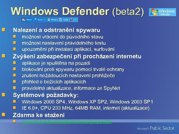 Windows Defender (beta 2) Nalezení a odstranění spywaru možnost vrácení do původního stavu možnost