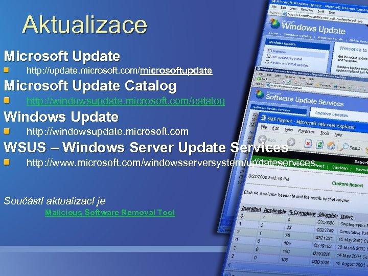 Aktualizace Microsoft Update http: //update. microsoft. com/microsoftupdate Microsoft Update Catalog http: //windowsupdate. microsoft. com/catalog