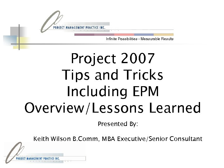 Infinite Possibilities - Measurable Results Project 2007 Tips and Tricks Including EPM Overview/Lessons Learned