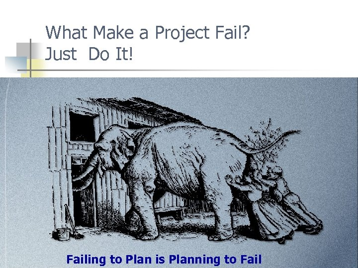 What Make a Project Fail? Just Do It! Failing to Plan is Planning to