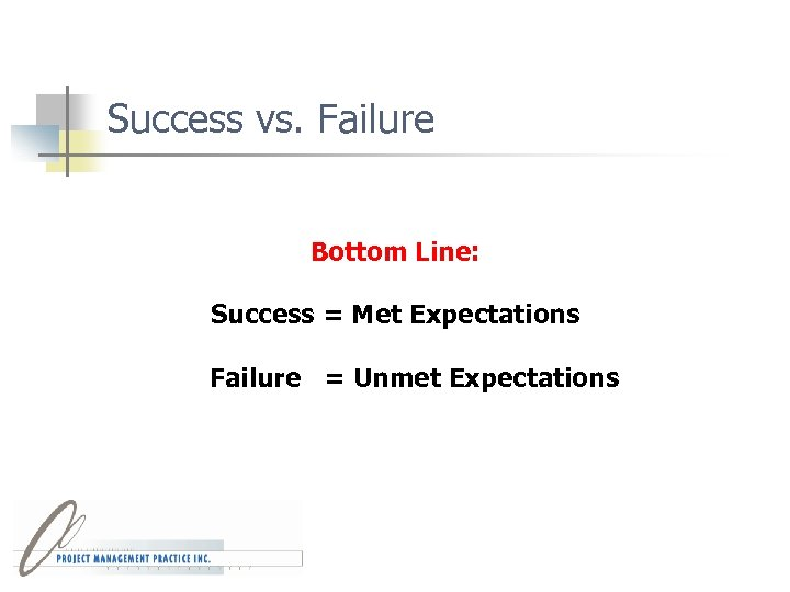 Success vs. Failure Bottom Line: Success = Met Expectations Failure = Unmet Expectations
