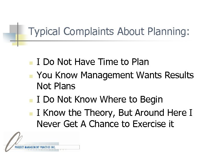 Typical Complaints About Planning: n n I Do Not Have Time to Plan You