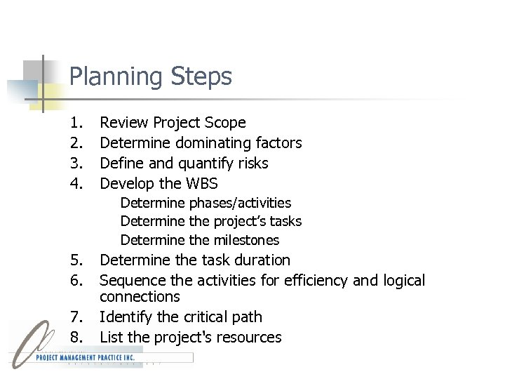 Planning Steps 1. 2. 3. 4. Review Project Scope Determine dominating factors Define and