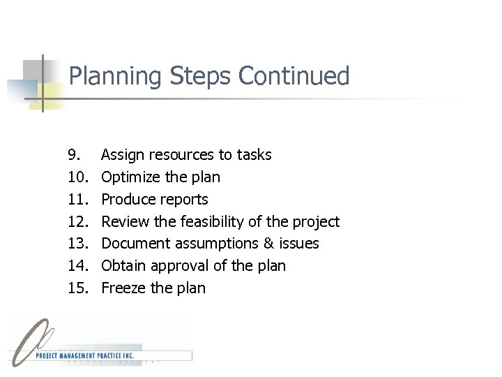 Planning Steps Continued 9. 10. 11. 12. 13. 14. 15. Assign resources to tasks