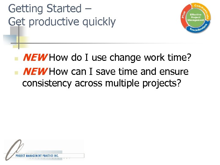 Getting Started – Get productive quickly n n NEW How do I use change