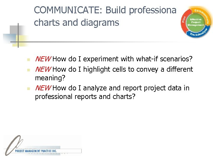 COMMUNICATE: Build professional charts and diagrams n n n NEW How do I experiment