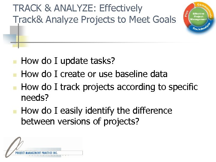 TRACK & ANALYZE: Effectively Track& Analyze Projects to Meet Goals n n How do