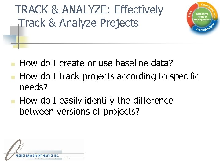 TRACK & ANALYZE: Effectively Track & Analyze Projects n n n How do I