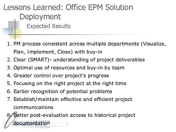 Lessons Learned: Office EPM Solution Deployment Expected Results 1. PM process consistent across multiple
