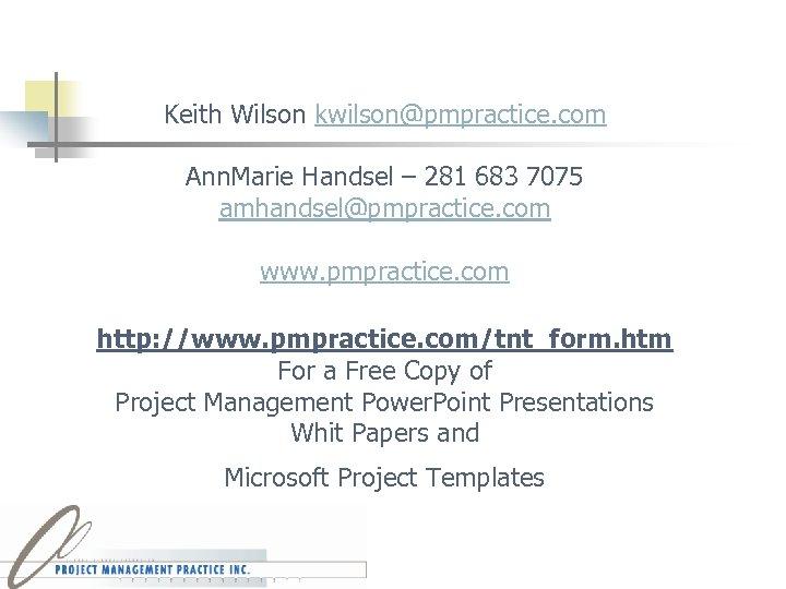 Keith Wilson kwilson@pmpractice. com Ann. Marie Handsel – 281 683 7075 amhandsel@pmpractice. com www.