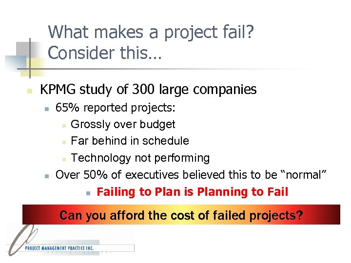 What makes a project fail? Consider this… n KPMG study of 300 large companies