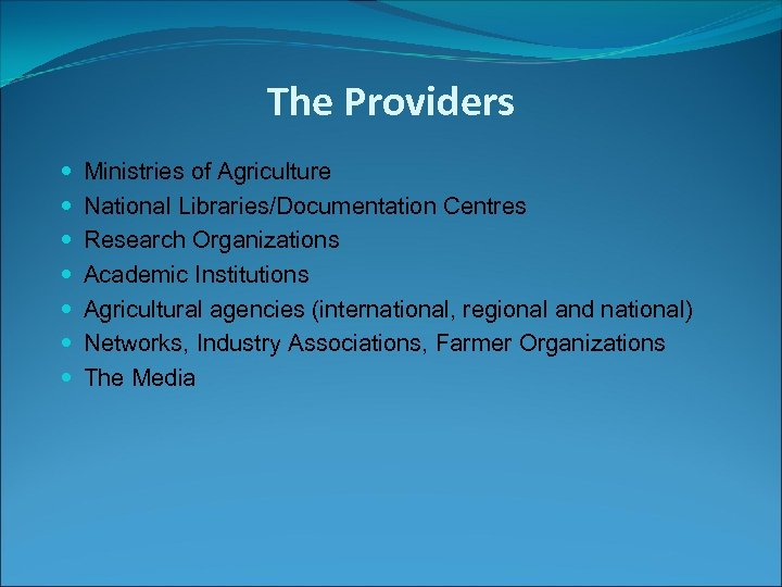 The Providers Ministries of Agriculture National Libraries/Documentation Centres Research Organizations Academic Institutions Agricultural agencies