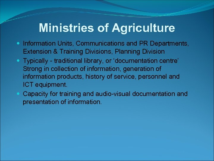 Ministries of Agriculture Information Units, Communications and PR Departments, Extension & Training Divisions, Planning