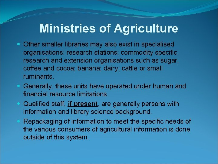 Ministries of Agriculture Other smaller libraries may also exist in specialised organisations: research stations;