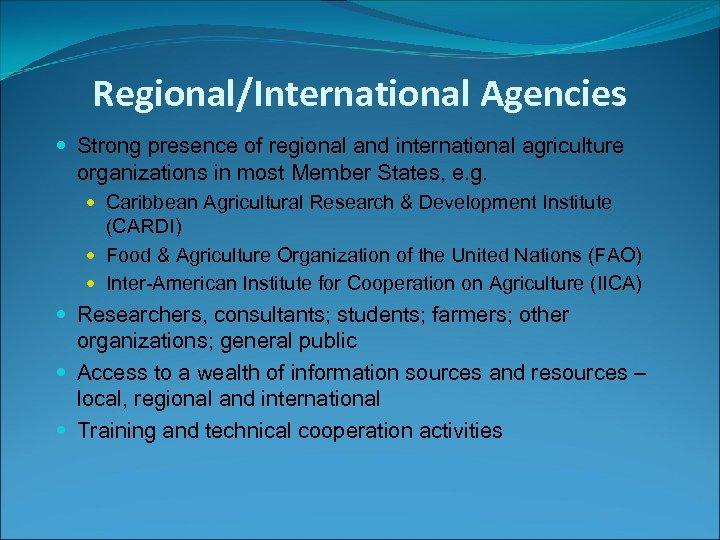 Regional/International Agencies Strong presence of regional and international agriculture organizations in most Member States,