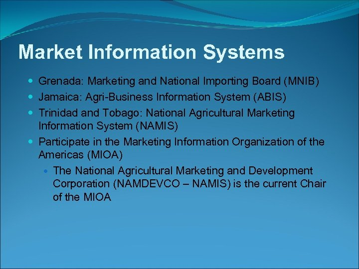 Market Information Systems Grenada: Marketing and National Importing Board (MNIB) Jamaica: Agri-Business Information System