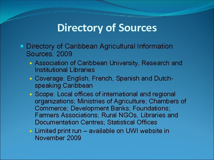 Directory of Sources Directory of Caribbean Agricultural Information Sources. 2009 Association of Caribbean University,