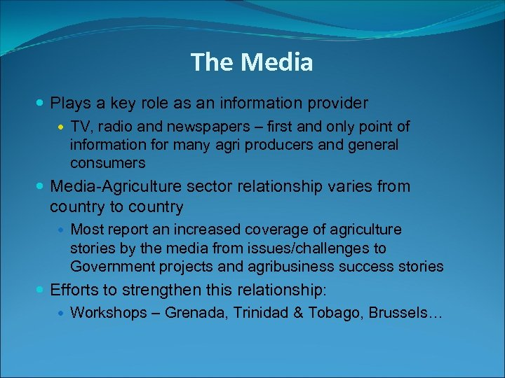The Media Plays a key role as an information provider TV, radio and newspapers
