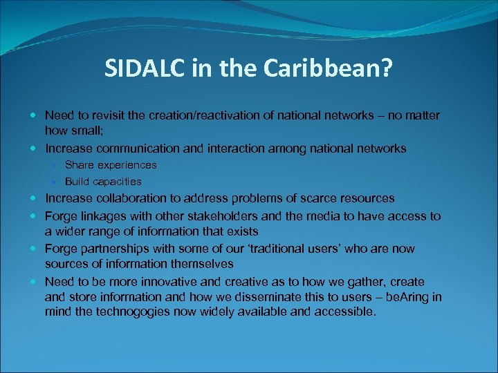 SIDALC in the Caribbean? Need to revisit the creation/reactivation of national networks – no