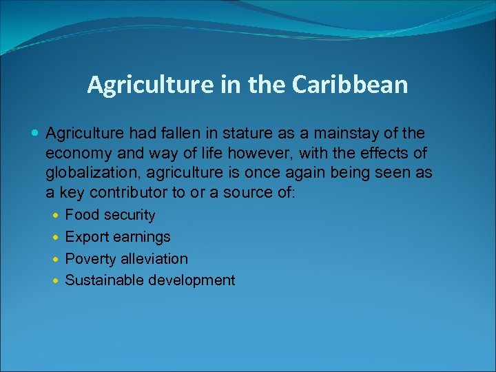 Agriculture in the Caribbean Agriculture had fallen in stature as a mainstay of the