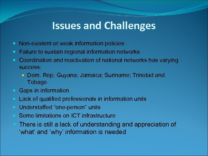 Issues and Challenges Non-existent or weak information policies Failure to sustain regional information networks